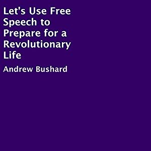 Let's Use Free Speech to Prepare for a Revolutionary Life Audiobook