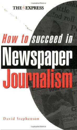 How to Succeed in Newspaper Journalism (