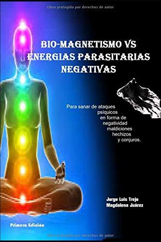 Biomagnetismo Vs Energías Parasitarias Negativas Para sanar de ataque psíquicos en forma de negatividad maldiciones hechizos y conjuros  [Trejo, Jorge Luis] (Tapa Blanda)