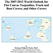 The 2007-2012 World Outlook for Flat Canvas Tarpaulins, Truck and Boat Covers, and Other Covers