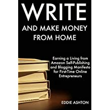 Write and Make Money from Home: Earning a Living from Amazon Self-Publishing and Blogging Manifesto for First-Time Online Entrepreneurs