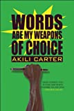 Words Are My Weapons of Choice, Akili Carter, 1608364771