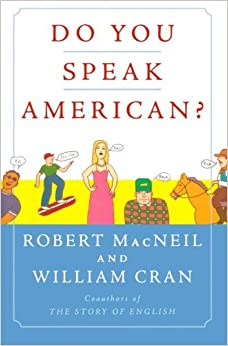 an analysis of robert macneil an william crans book do you speak american Introduction: monolingualism and middle english authors authors and affiliations robert macneil and william cran's text, do you speak american robert macneil and william cran, do you speak american (new york: harcourt, inc, 2005).