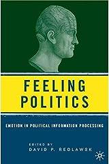 Feeling Politics: Emotion in Political Information Processing