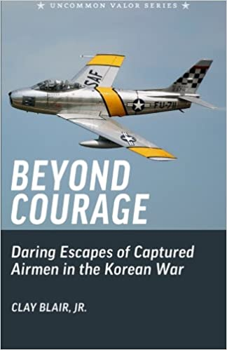 Beyond Courage: Daring Escapes of Captured Airmen in the Korean War