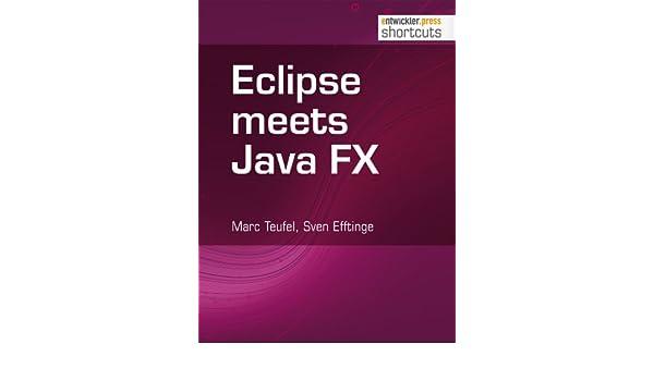 Eclipse meets JavaFX (shortcuts 66) (German Edition), Marc