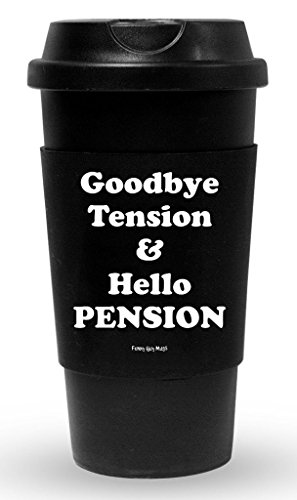 Funny Guy Mugs Goodbye Tension & Hello Pension Travel Tumbler With Removable Insulated Silicone Sleeve, Black, 16-Ounce