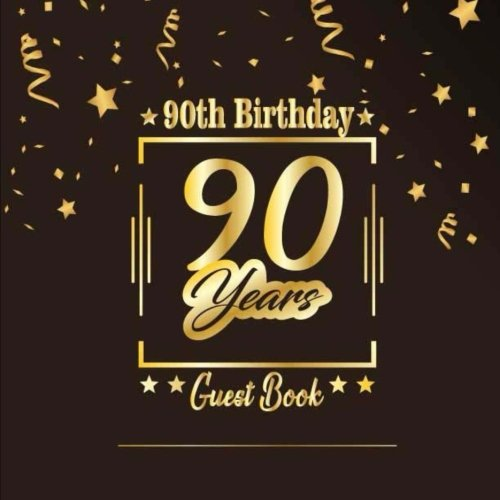 90th Birthday Guest Book: Happy Birthday Celebrating 90 Years.  Message Log Keepsake Notebook Diary For Family and Friend To Write In and Sign In. ... Celebration Parties Party) (Volume 8)