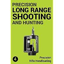 Precision Long Range Shooting And Hunting: Precision Rifle Handloading (Reloading) (English Edition)