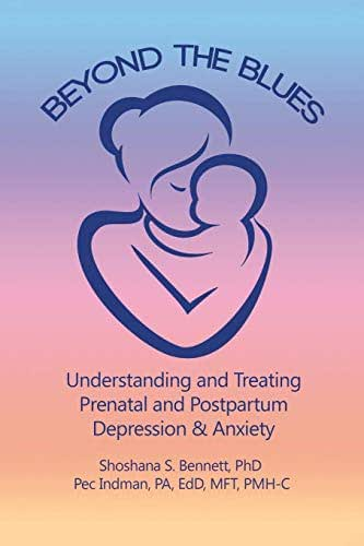 Beyond the Blues: Understanding and Treating Prenatal and Postpartum Depression & Anxiety