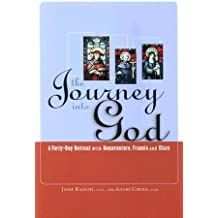 By Josef Raischl The Journey Into God: A Forty-Day Retreat with Bonaventure, Francis and Clare [Paperback]