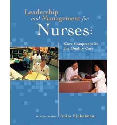 [ Leadership and Management for Nurses: Core Competencies for Quality Care[ LEADERSHIP AND MANAGEMENT FOR NURSES: CORE COMPETENCIES FOR QUALITY CARE ] By Finkelman, Anita Ward ( Author )Feb-25-2011 Paperback