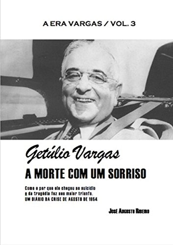 getulio-vargas-a-morte-com-um-sorriso-a-era-vargas-livro-3-portuguese-edition