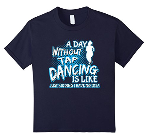 Kids A Day Without Tap Dancing Is Just Kidding T-Shirt Dance Tee 12 Navy