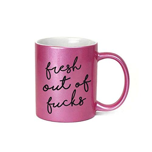 Fresh Out Of Fucks Inappropriate 11 oz Metallic Pink Novelty Funny Coffee Mug