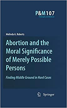 Abortion and the Moral Significance of Merely Possible Persons (Philosophy and Medicine)