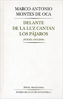 Delante de la luz cantan los pajaros/ In front of the light birds sing: Poesia 1953 - 2000/ Poetry (Letras mexicanas)