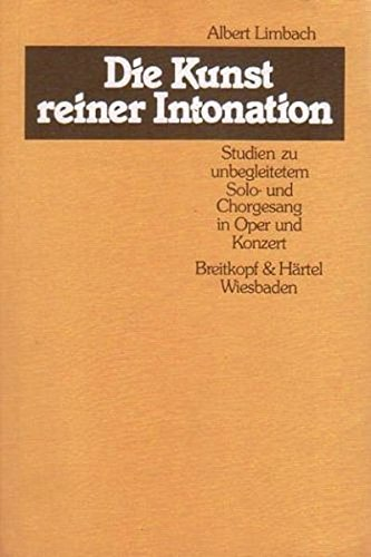 Die Kunst Reiner Intonation  Studien Zu Unbegleitetem Solo  Und Chorgesang In Oper Und Konzert  BV 168