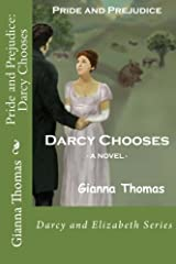Pride and Prejudice: Darcy Chooses: An Accident, a Chance Meeting, a Dance and Romance . . . But Will Darcy Win Elizabeth? (Darcy and Elizabeth) (Volume 3) Paperback