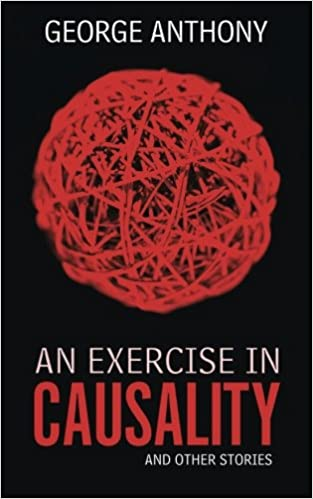 a9467a2fec2 An Exercise in Causality  And other Stories  George Anthony  9781496980809   Amazon.com  Books