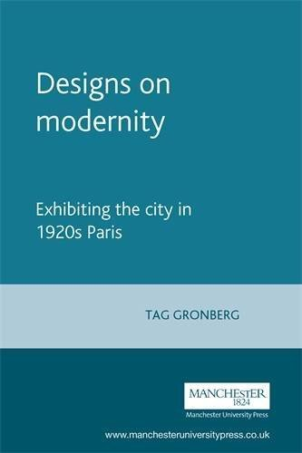 Designs on modernity: Exhibiting the city in 1920s Paris by Tag Gronberg - Mall Stores Manchester In