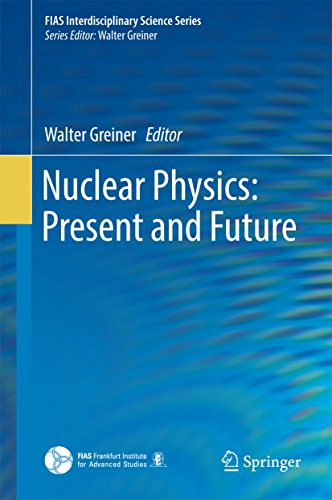 Download Nuclear Physics: Present and Future (FIAS Interdisciplinary Science Series) Pdf