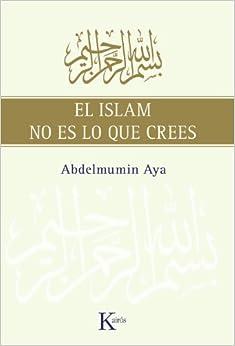El Islam No Es Lo Que Crees por Abdelmumin Aya