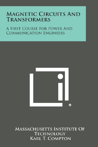 Magnetic Circuits And Transformers: A First Course For Power And Communication -