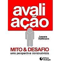 AVALIAÇÃO MITO E DESAFIO: UMA PERSPECTIVA CONSTRUTIVISTA