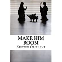 Make Him Room: Advent Devotions by Kirsten S Oliphant (2013-11-27)