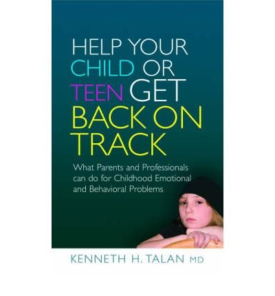 By Kenneth H. Talan MD Help Your Child or Teen Get Back on Track: What Parents and Professionals can do for Childhood Emoti (1st Frist Edition) [Hardcover] PDF
