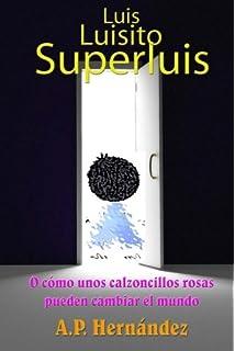 Luis, Luisito, Superluis: O cómo unos calzoncillos rosas pueden cambiar el mundo (