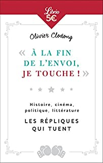 """""""A la fin de l'envoi, je touche"""". Histoire, cinéma, politique, littérature : les répliques qui tuent, Clodong, Olivier"""