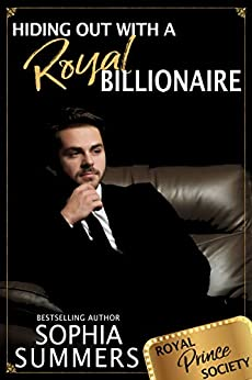 Hiding out with a Royal Billionaire (Royal Prince Society Book 2) by [Summers, Sophia]