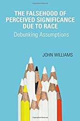 The Falsehood Of Perceived Significance Due To Race: Debunking Assumptions