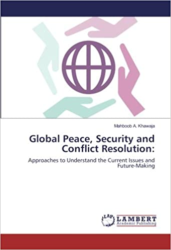 Book Global Peace, Security and Conflict Resolution:: Approaches to Understand the Current Issues and Future-Making
