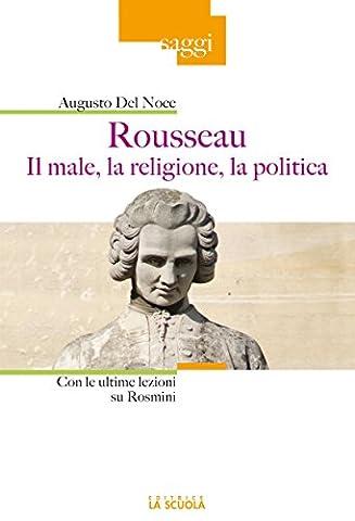 Rousseau. Il male, la religione, la politica: Con le ultime lezioni su Rosmini (Saggi) (Italian (Augusto Del Noce)