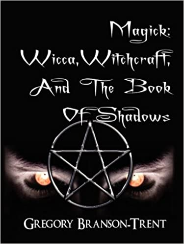 Magick: Wicca, Witchcraft and the Book of Shadows: Gregory Branson