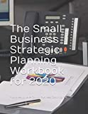 The Small Business  Strategic Planning Workbook for 2020