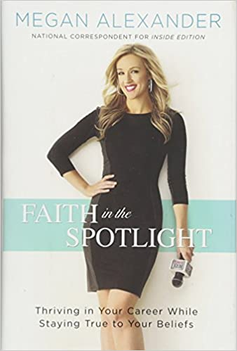 Faith In The Spotlight Thriving In Your Career While Staying True