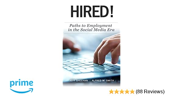Hired paths to employment in the social media era mr jeff sheehan hired paths to employment in the social media era mr jeff sheehan mr alfred m smith 9780991438921 amazon books fandeluxe Gallery