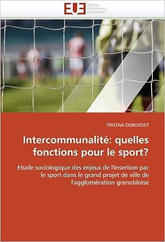 Livres gratuits Intercommunalité: quelles fonctions pour le sport?: Etude sociologique des enjeux de l'insertion par le sport dans le grand projet de ville de l'agglomération grenobloise pdf ebook
