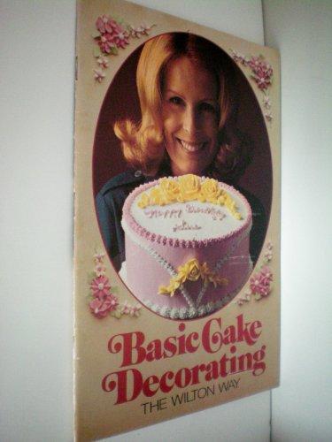 BASIC CAKE DECORATING the Wilton Way (Decorating Basics Cake Wilton)