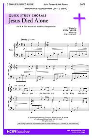 Download Jesus Died Alone By Joel Raney. For Satb Choir. Lent. Octavo. PDF