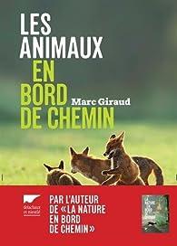 Les animaux en bord de chemin : Les animaux nous parlent, sachons les écouter par Marc Giraud