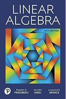 Linear Algebra, 4th Edition: Stephen H  Friedberg, Arnold J  Insel