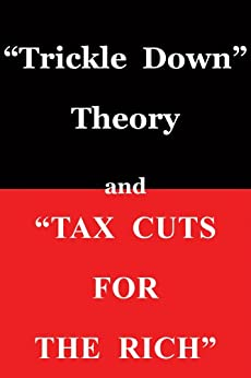 Trickle Down Theory and Tax Cuts for the Rich by [Sowell, Thomas]