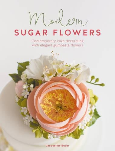 Modern Sugar Flowers: Contemporary cake decorating with elegant gumpaste flowers