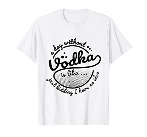 'A Day Without Vodka Is...' Hilarous Vodka Gift Shirt]()