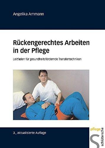 Rückengerechtes Arbeiten in der Pflege. Leitfaden für gesundheitsfördernde Transfertechniken